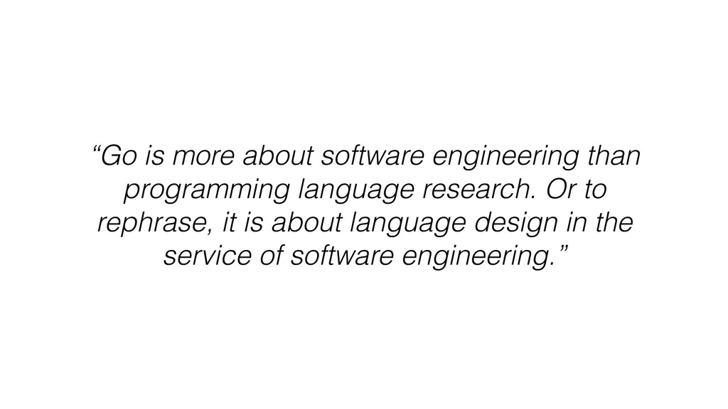 """Go is more about software engineering than pro..."