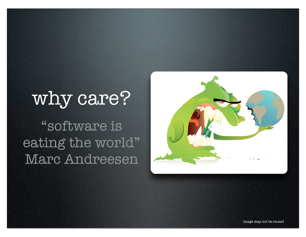 """why care? """"software is eating the world"""" Marc A..."""