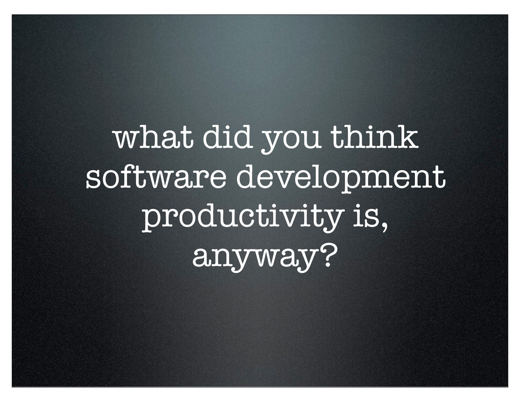 what did you think software development product...