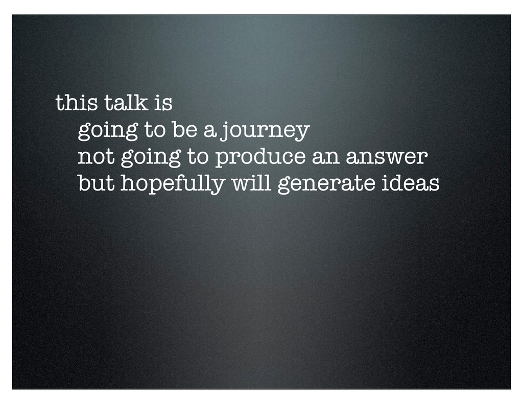 this talk is going to be a journey not going to...