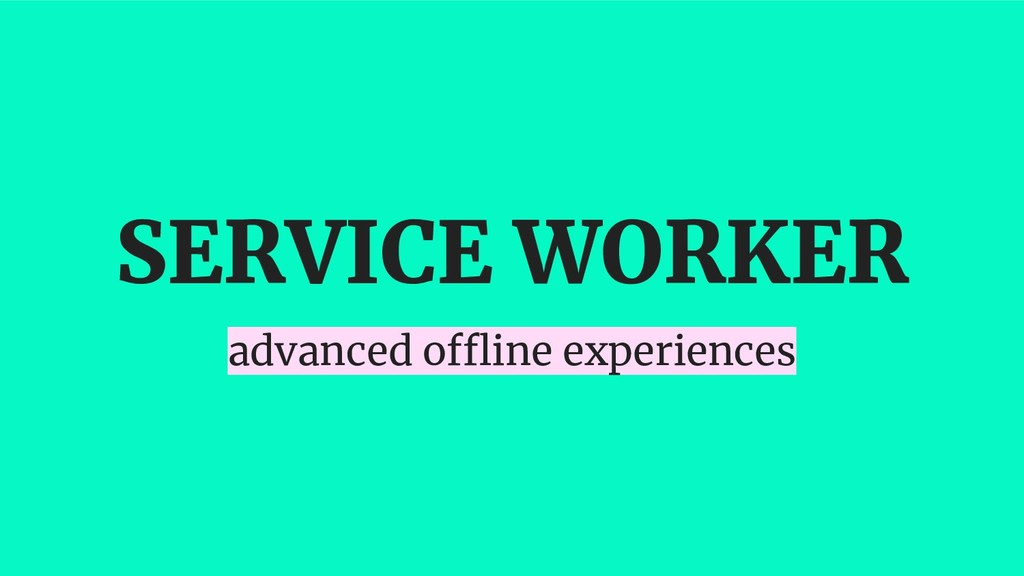 SERVICE WORKER advanced offline experiences