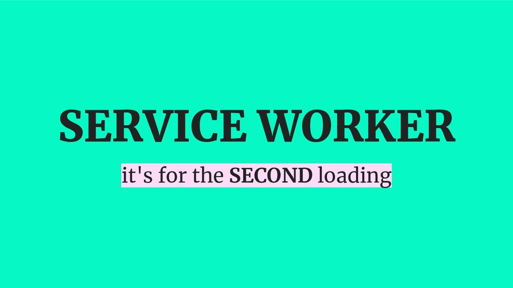SERVICE WORKER it's for the SECOND loading