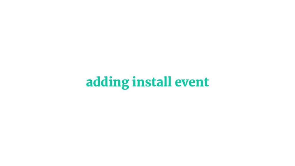 adding install event