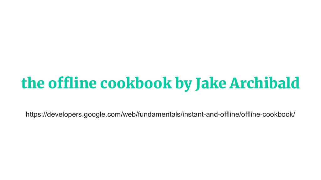 the offline cookbook by Jake Archibald https://...