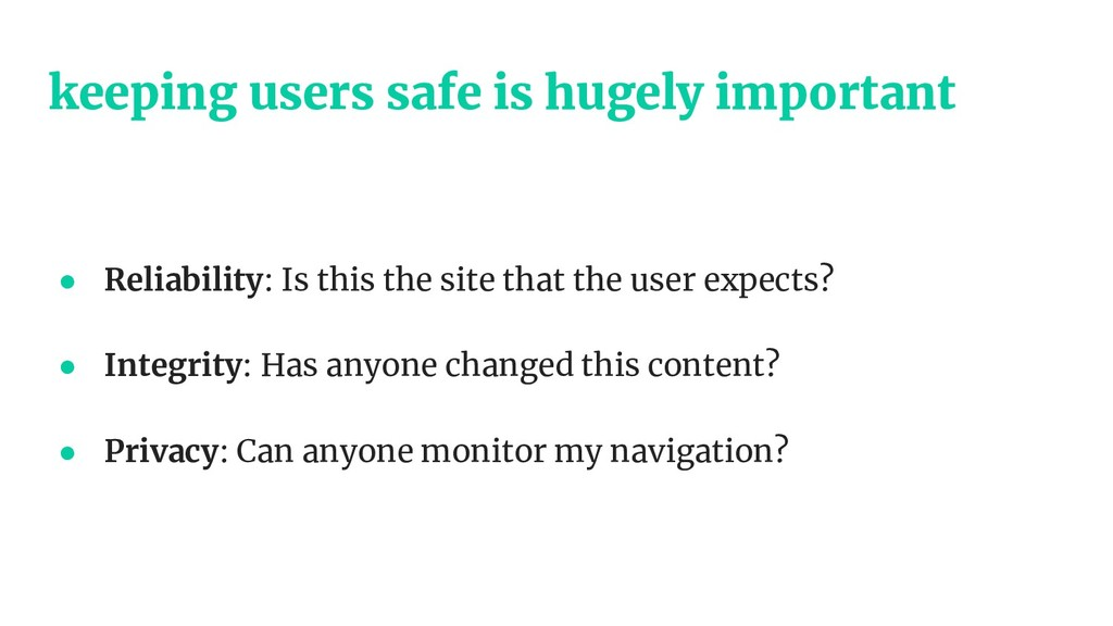 keeping users safe is hugely important ● Reliab...