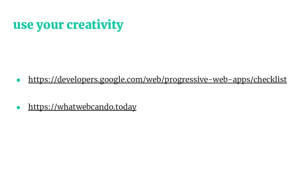 use your creativity ● https://developers.google...