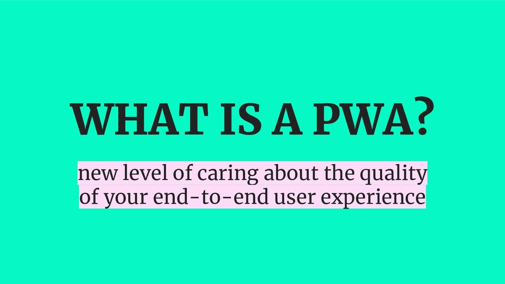 WHAT IS A PWA? new level of caring about the qu...