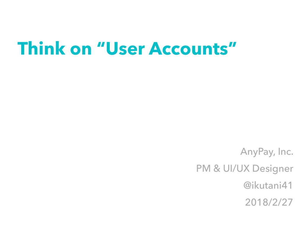 "Think on ""User Accounts"" AnyPay, Inc. PM & UI/U..."