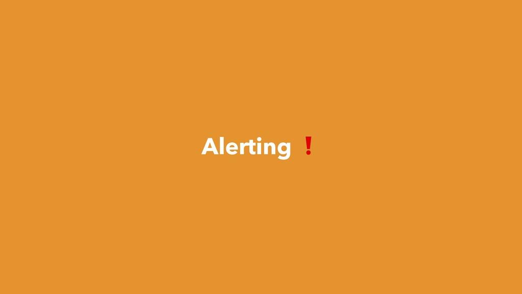 Alerting ❗