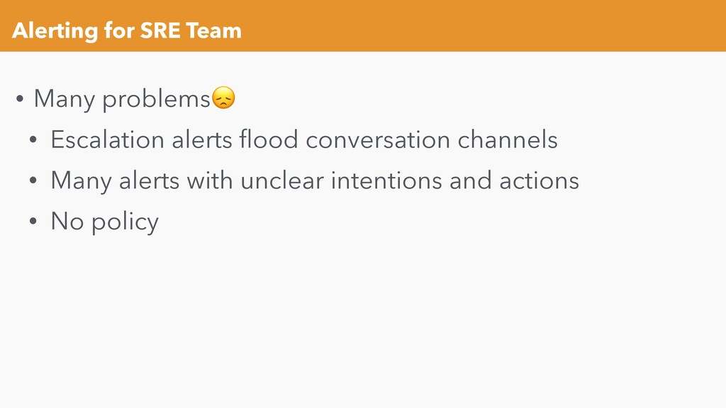 Alerting for SRE Team • Many problems • Escalat...