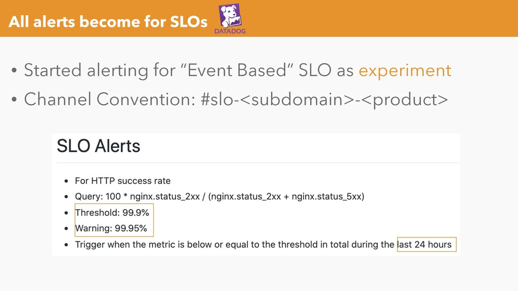 All alerts become for SLOs • Started alerting f...