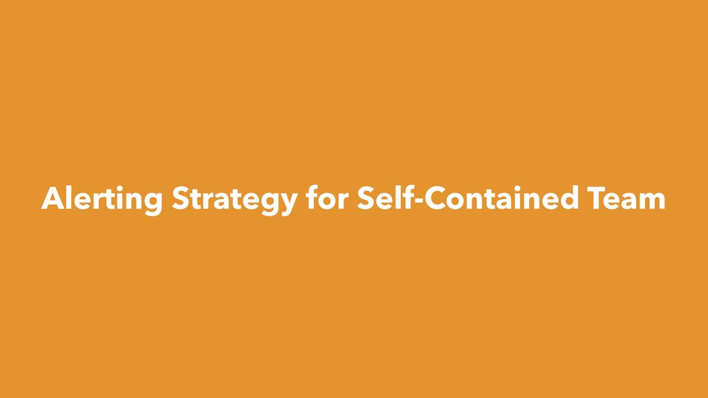 Alerting Strategy for Self-Contained Team