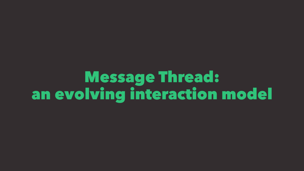 Message Thread: an evolving interaction model