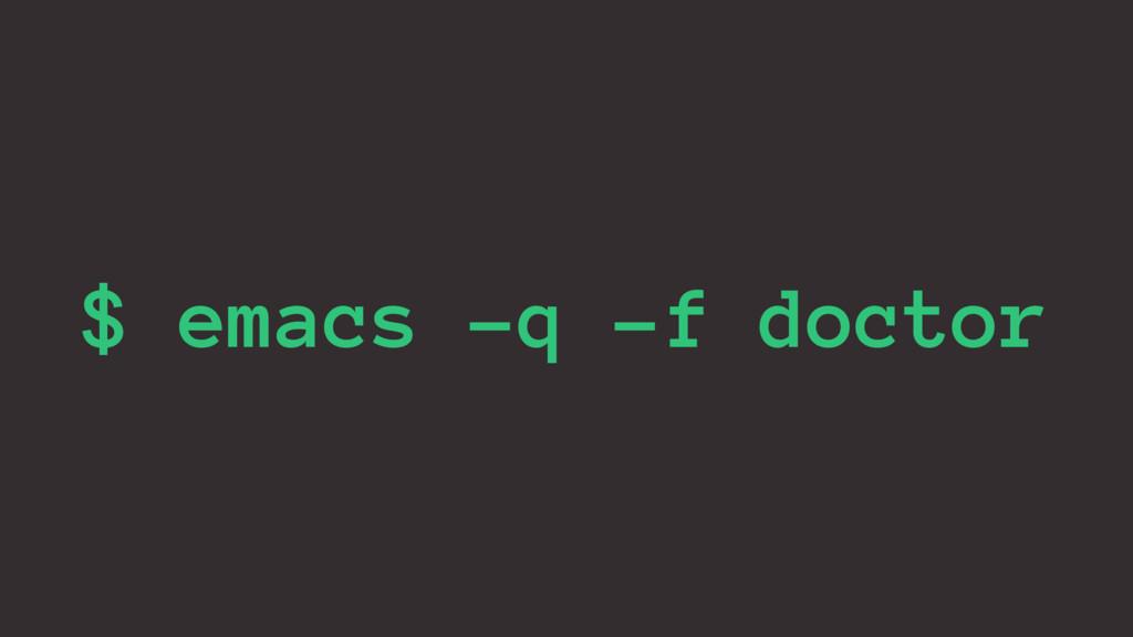 $ emacs -q -f doctor