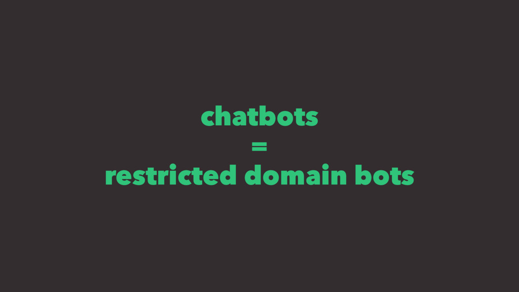 chatbots = restricted domain bots