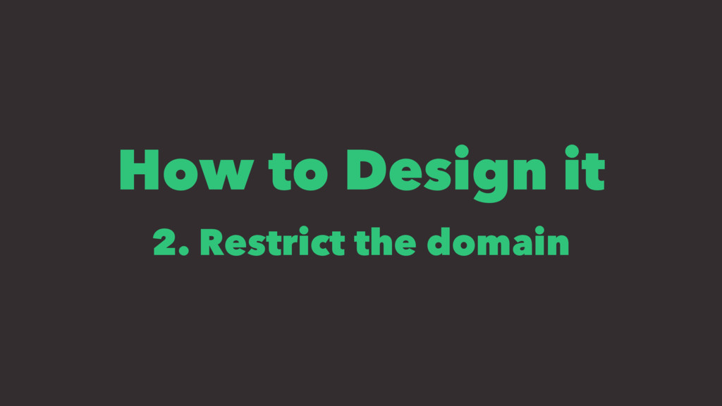 How to Design it 2. Restrict the domain