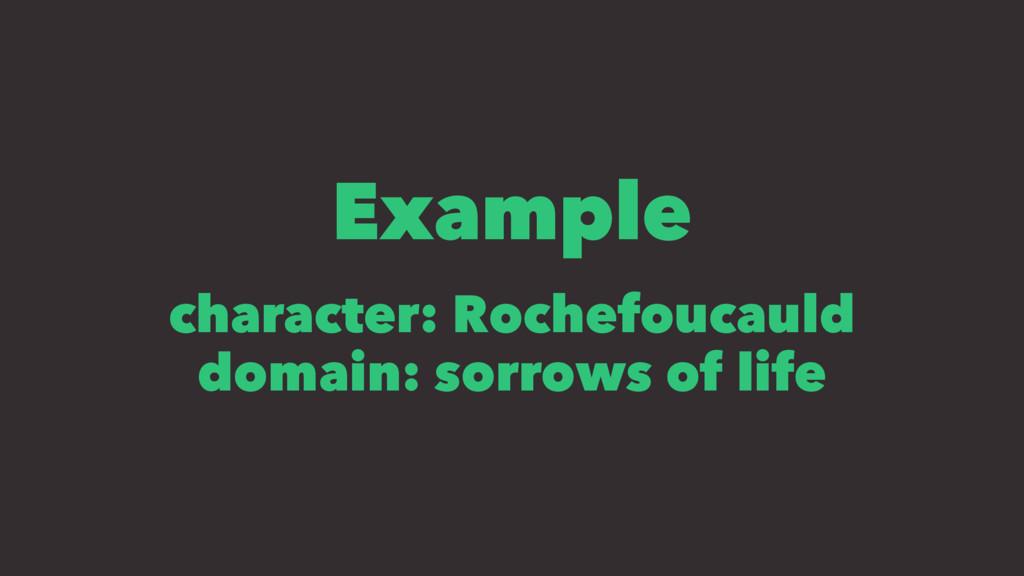 Example character: Rochefoucauld domain: sorrow...