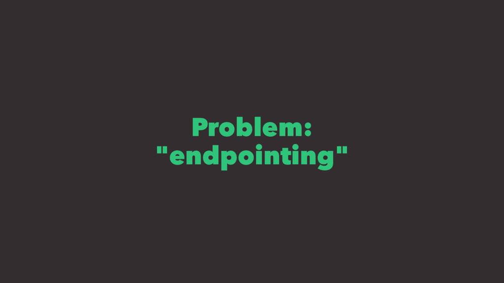 "Problem: ""endpointing"""