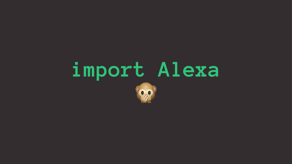 import Alexa !