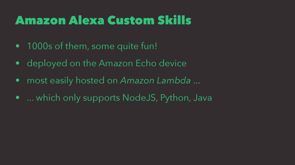 Amazon Alexa Custom Skills • 1000s of them, som...