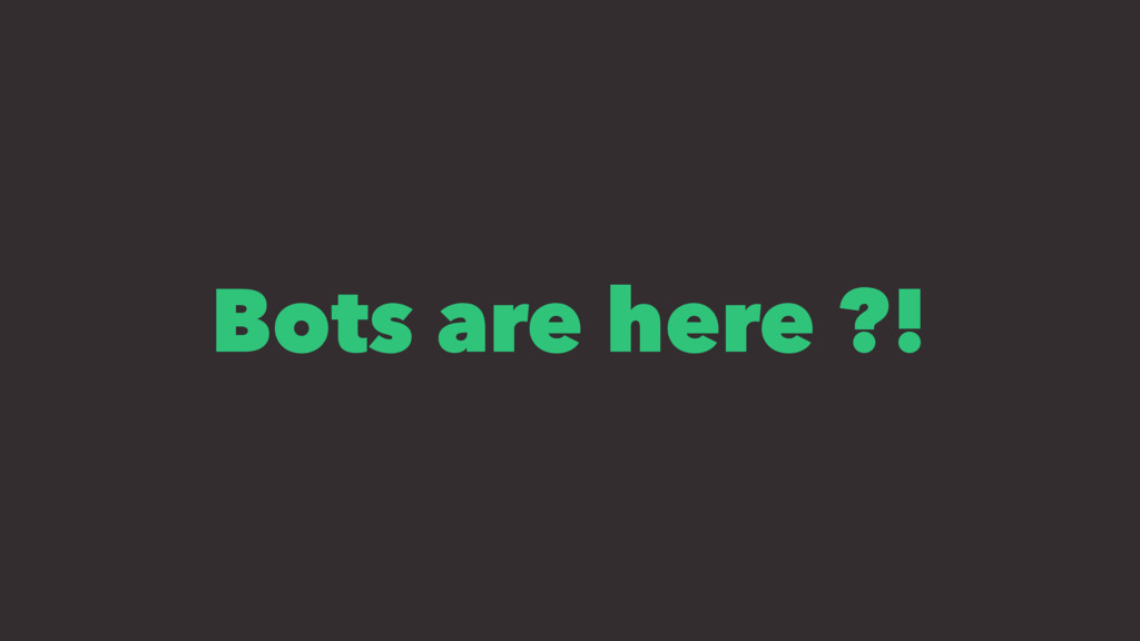 Bots are here ?!