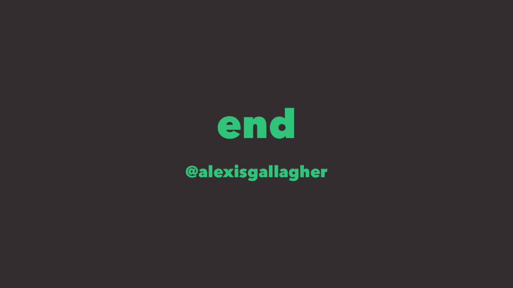 end @alexisgallagher
