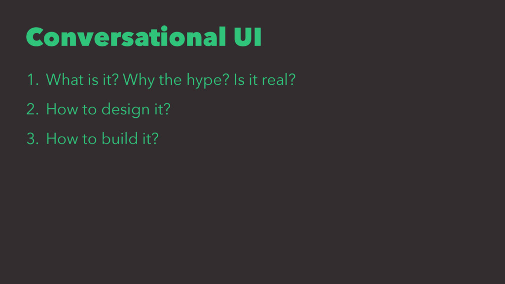 Conversational UI 1. What is it? Why the hype? ...