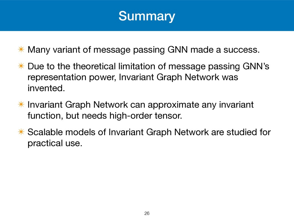 Summary ✴ Many variant of message passing GNN m...