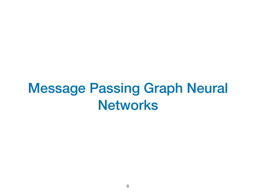 Message Passing Graph Neural Networks 6