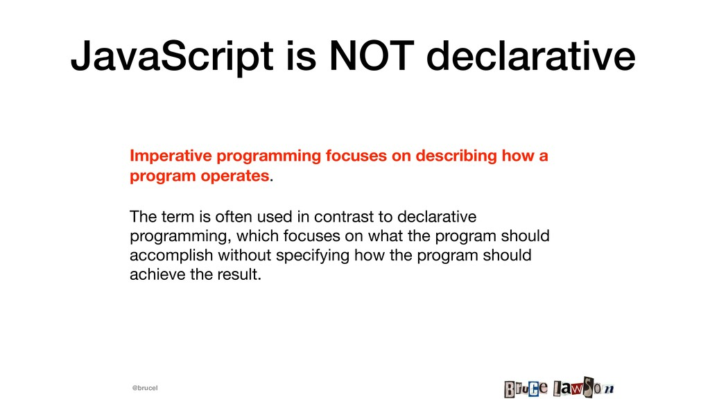 @brucel JavaScript is NOT declarative Imperativ...