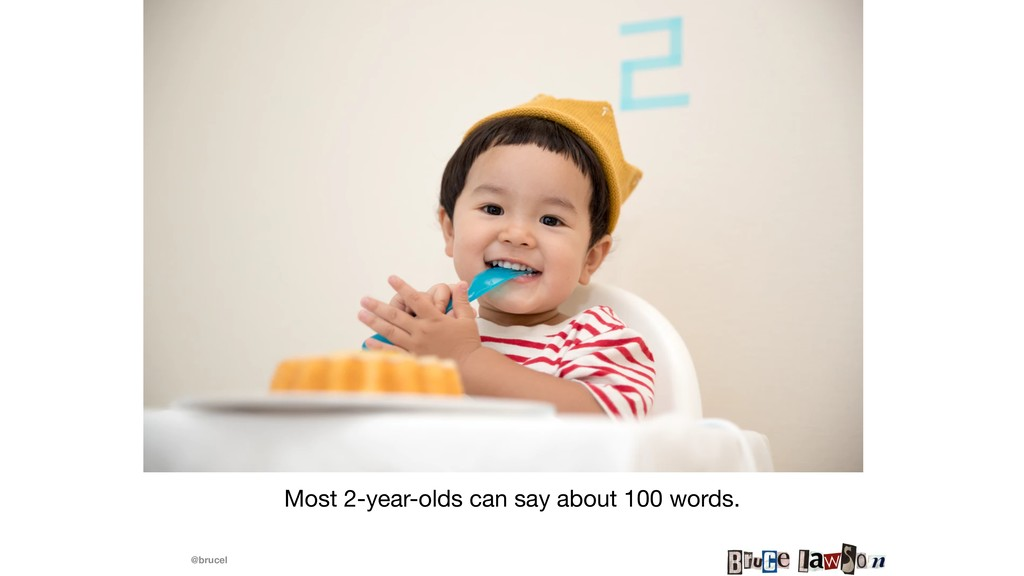 @brucel Most 2-year-olds can say about 100 word...