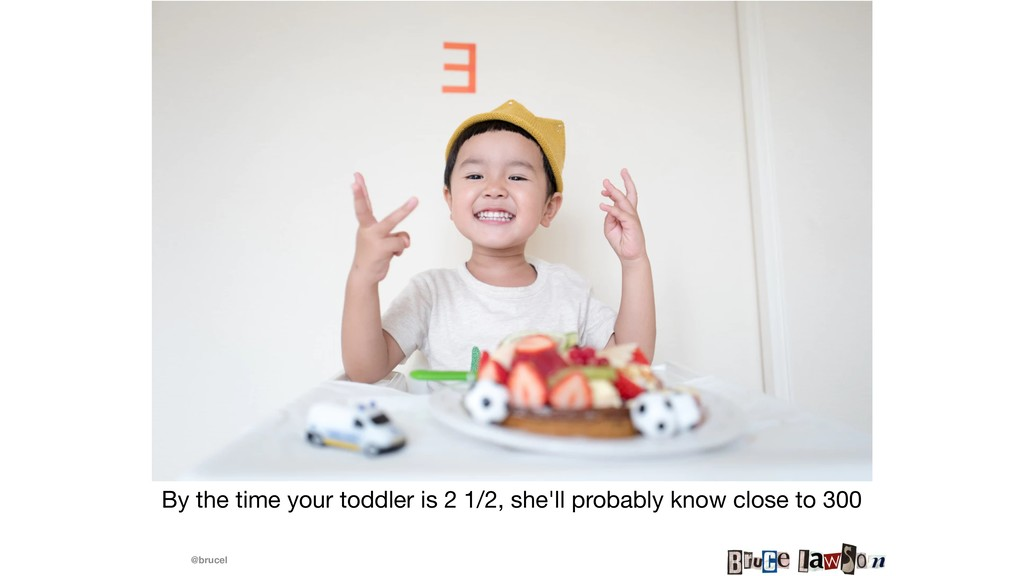 @brucel By the time your toddler is 2 1/2, she'...