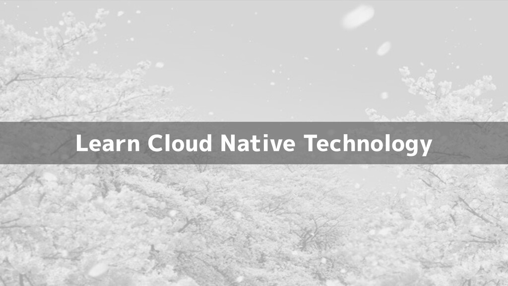 Learn Cloud Native Technology