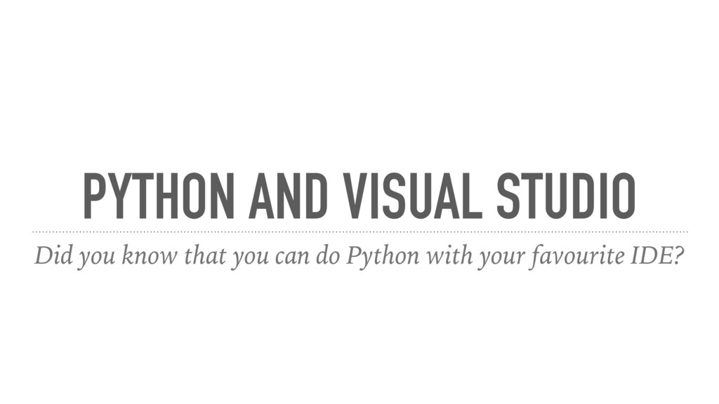 PYTHON AND VISUAL STUDIO Did you know that you ...
