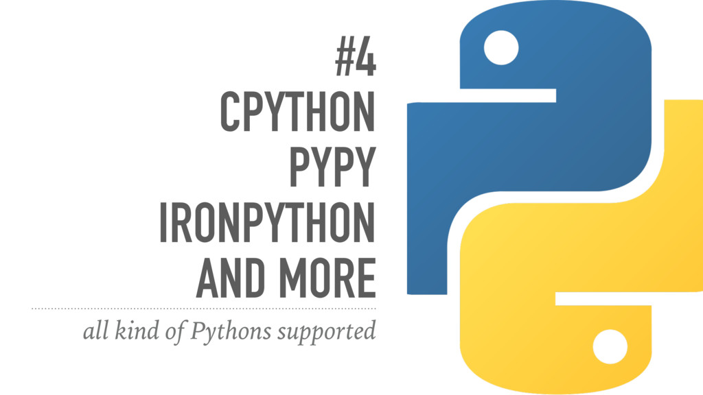 #4 CPYTHON PYPY IRONPYTHON AND MORE all kind of...