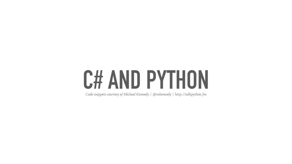C# AND PYTHON Code snippets courtesy of Michael...