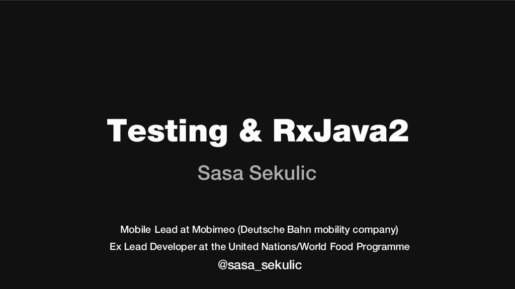 Testing & RxJava2 Sasa Sekulic Mobile Lead at M...