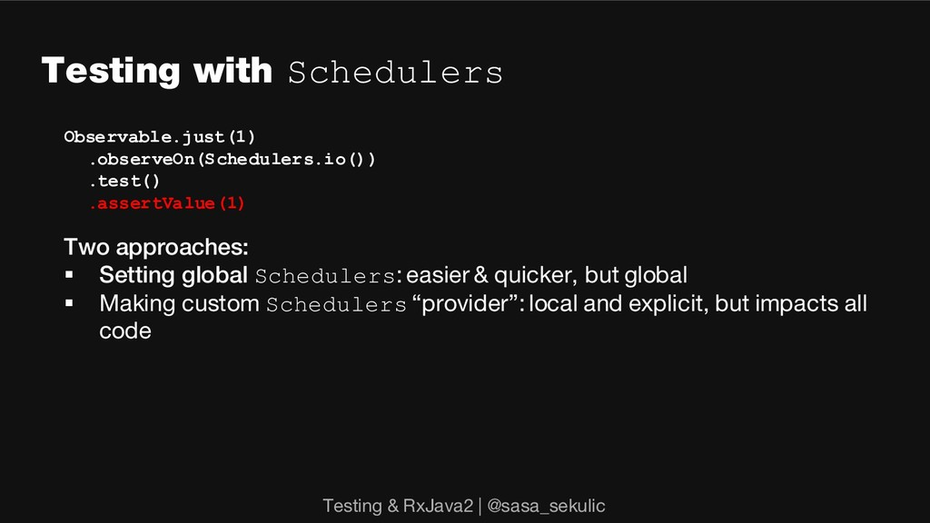 Testing with Schedulers Observable.just(1) .obs...