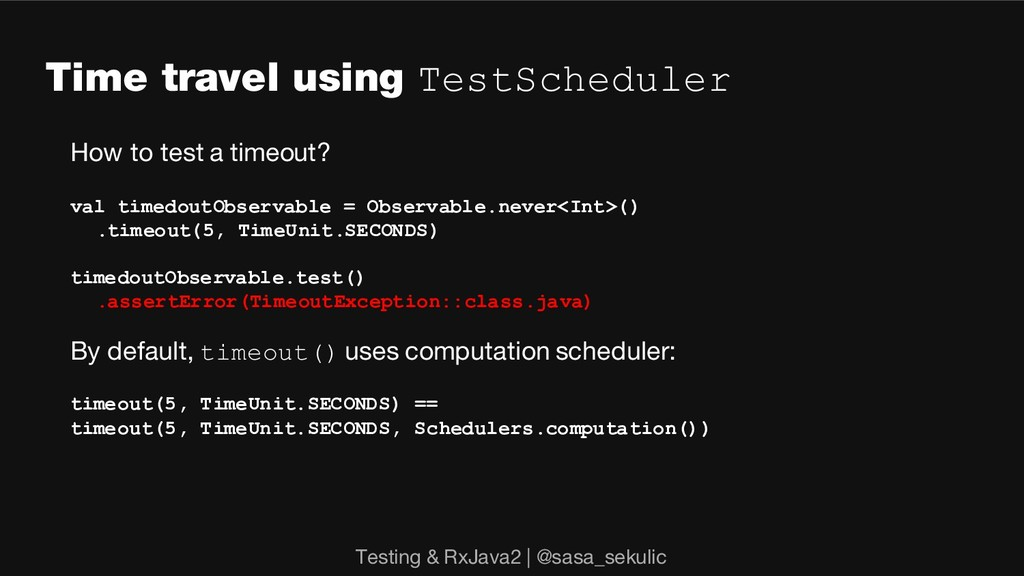 Time travel using TestScheduler How to test a t...
