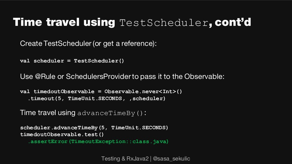 Time travel using TestScheduler, cont'd Create ...