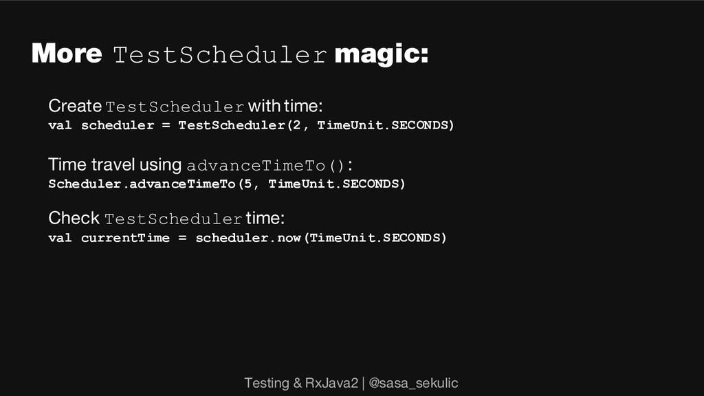 More TestScheduler magic: Create TestScheduler ...