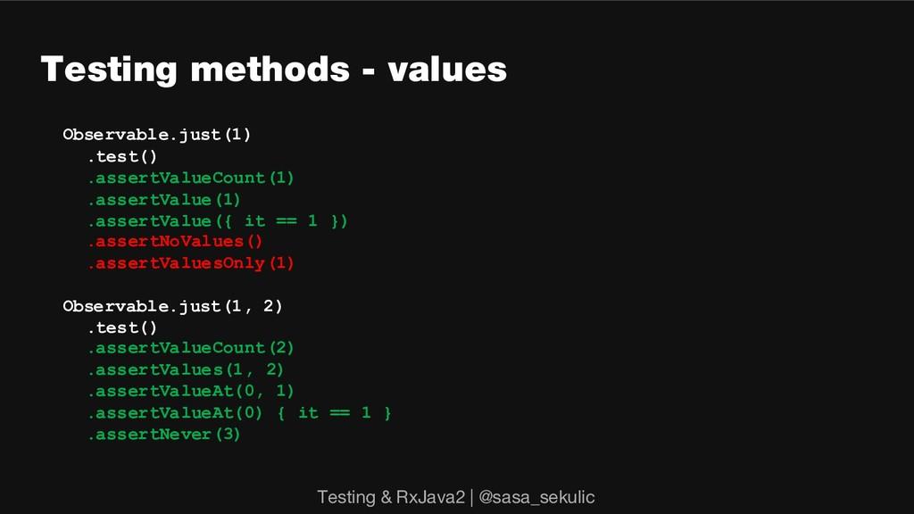 Testing methods - values Observable.just(1) .te...