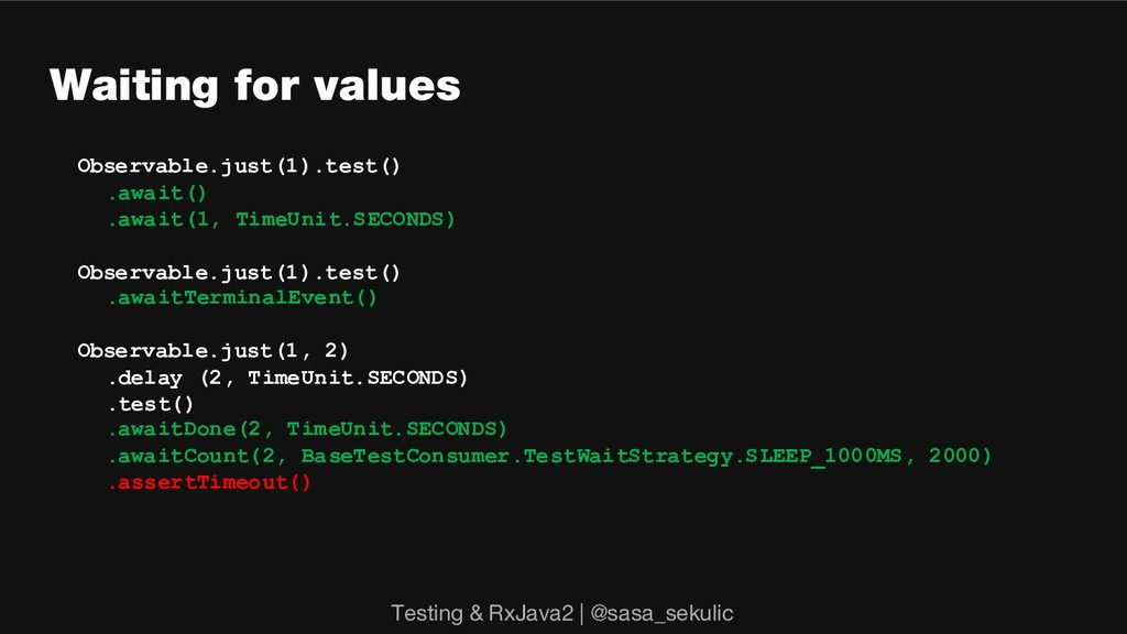 Waiting for values Observable.just(1).test() .a...