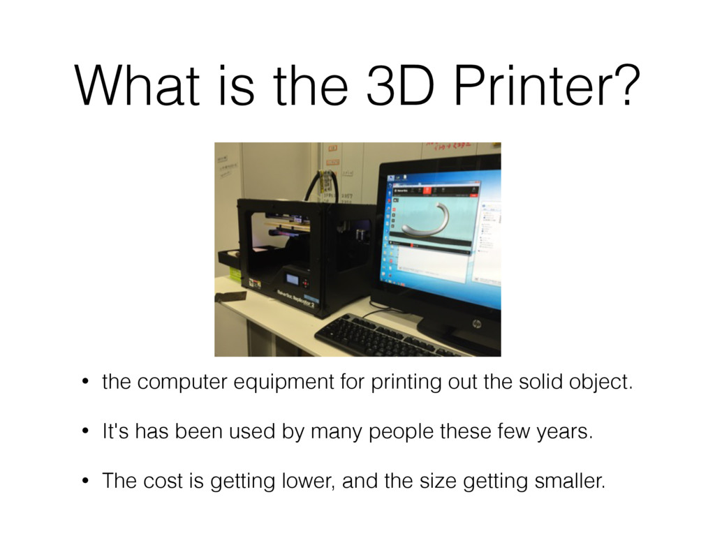 What is the 3D Printer? • the computer equipmen...