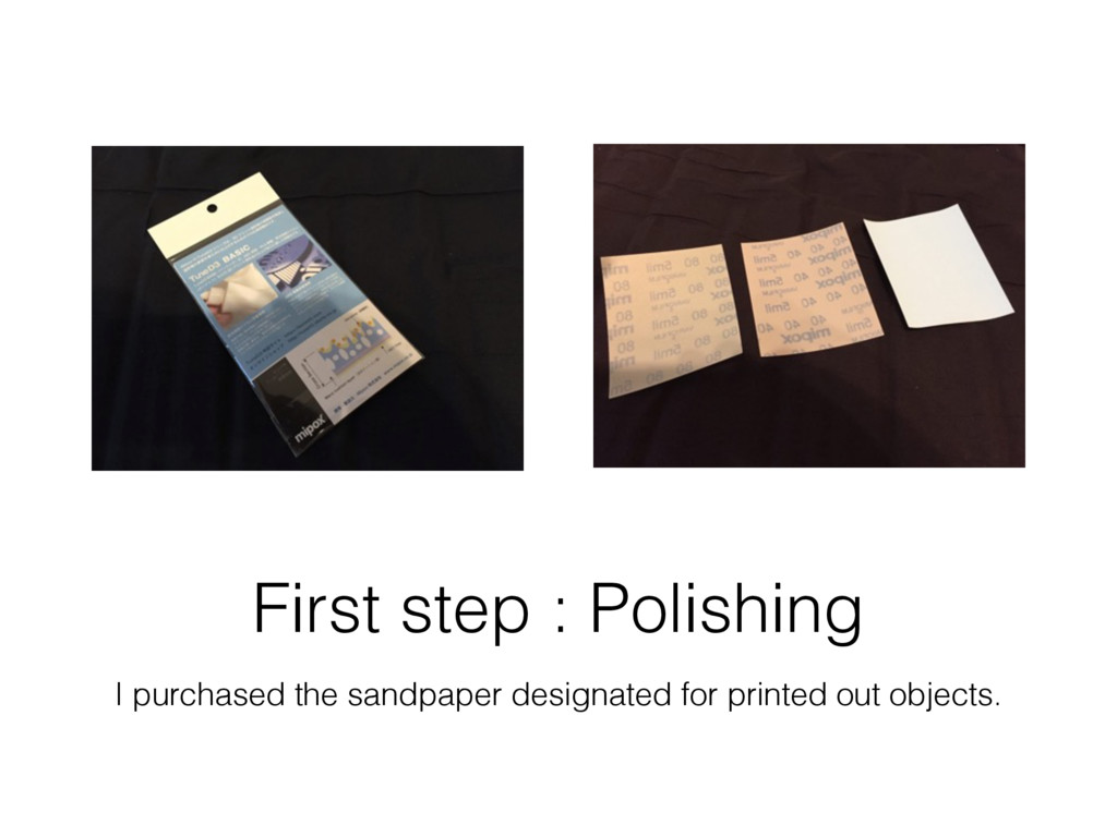 First step : Polishing I purchased the sandpape...