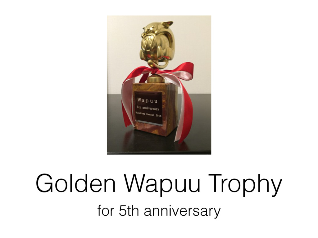 Golden Wapuu Trophy for 5th anniversary