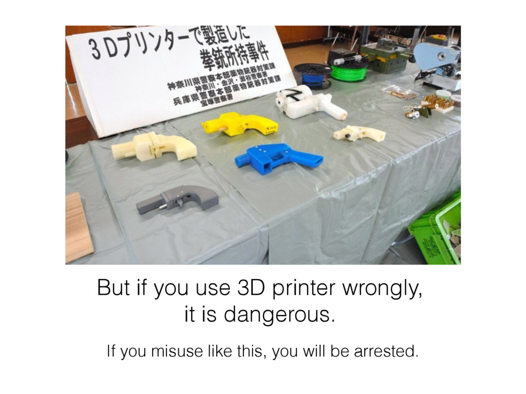 But if you use 3D printer wrongly, it is danger...