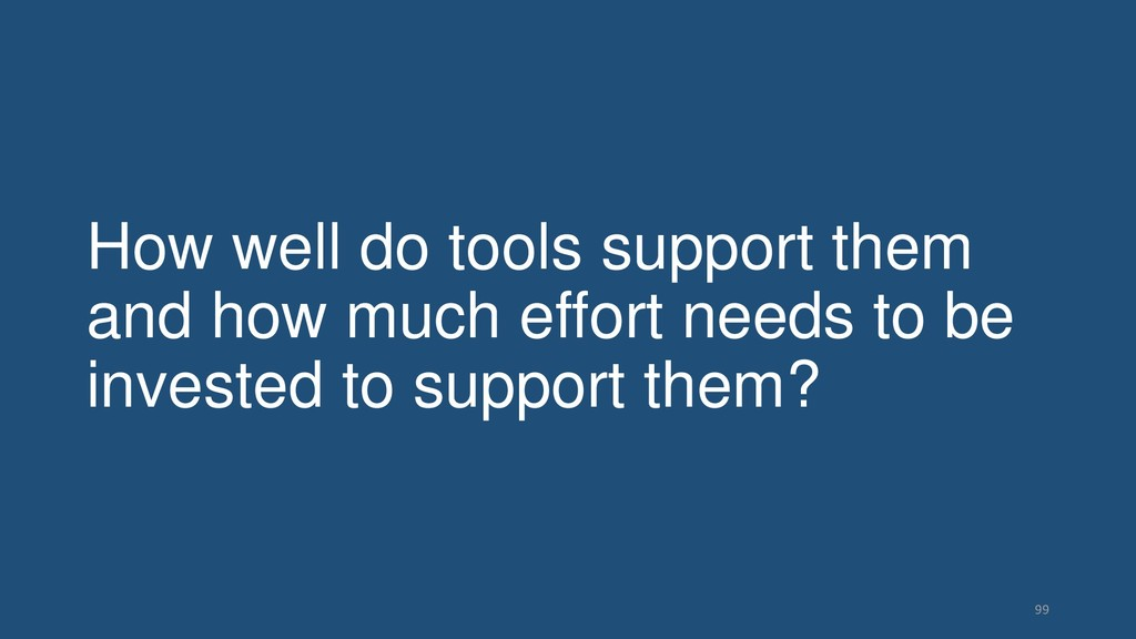 How well do tools support them and how much eff...