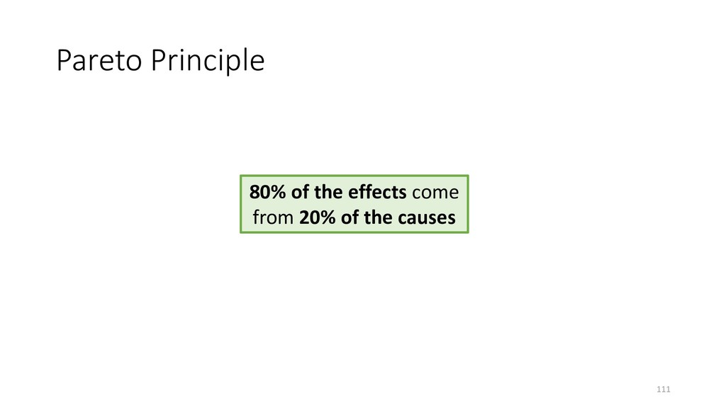Pareto Principle 111 80% of the effects come fr...