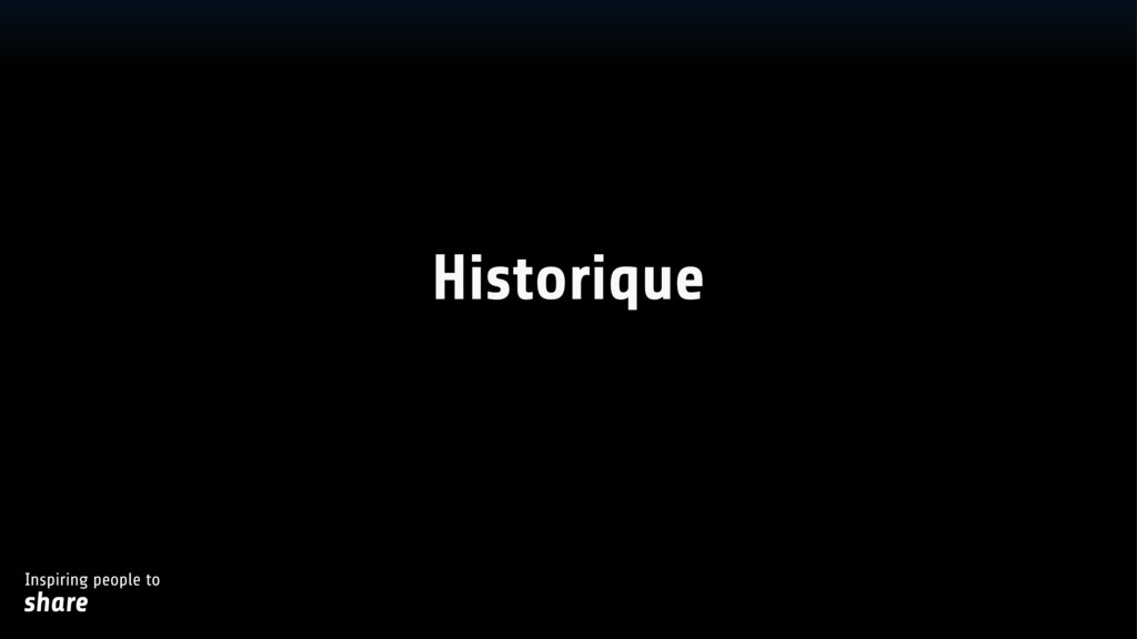 Inspiring people to share Historique